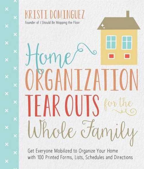 Home Organization Tear Outs for the Whole Family: Get Everyone Mobilized to Organize Your Home with 100 Printed Forms, Lists, Schedules and Directions [Paperback] Cover