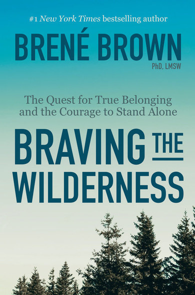 Braving the Wilderness: The Quest for True Belonging and the Courage to Stand Alone [Paperback] Cover