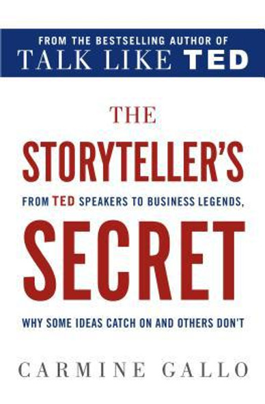 The Storyteller's Secret: From Ted Speakers to Business Legends, Why Some Ideas Catch on and Others Don't [Hardcover] Cover