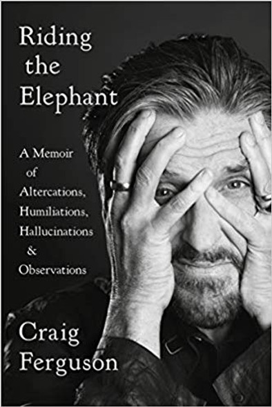 Riding the Elephant: A Memoir of Altercations, Humiliations, Hallucinations, and Observations [Paperback] Cover
