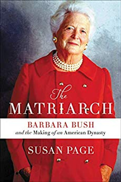 The Matriarch: Barbara Bush and the Making of an American Dynasty [Paperback] Cover