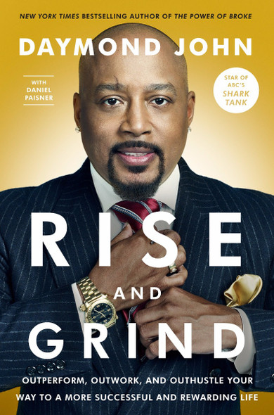 Rise and Grind: Outperform, Outwork, and Outhustle Your Way to a More Successful and Rewarding Life [Hardcover] Cover