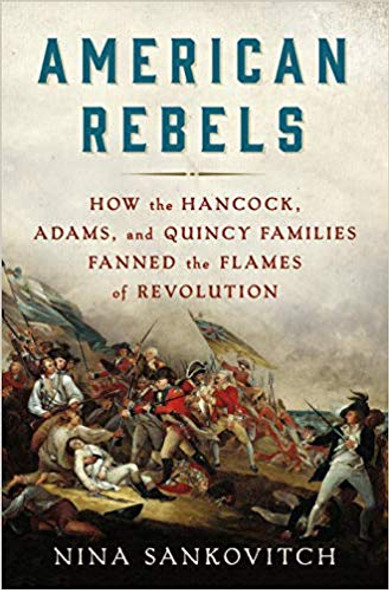 American Rebels: How the Hancock, Adams, and Quincy Families Fanned the Flames of Revolution [Hardcover] Cover