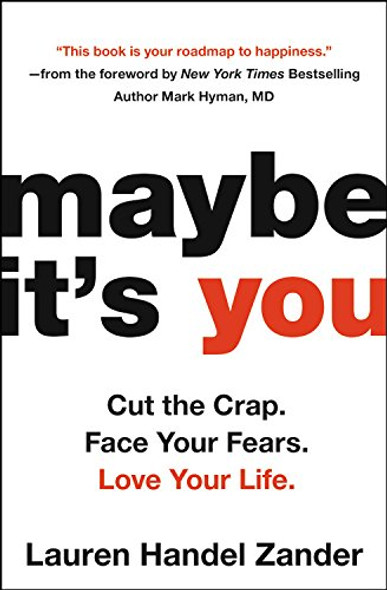 Maybe It's You: Cut the Crap. Face Your Fears. Love Your Life. [Paperback] Cover