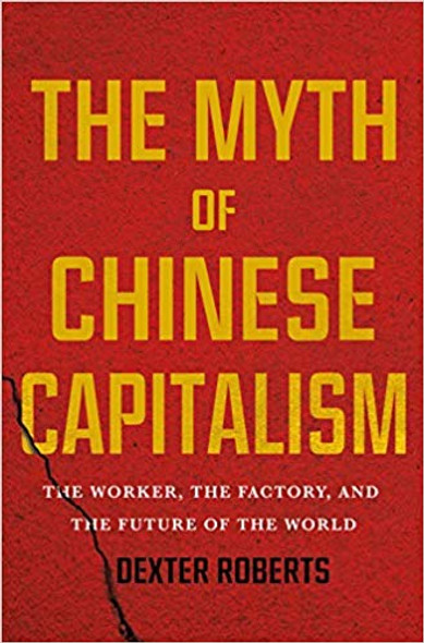 The Myth of Chinese Capitalism: The Worker, the Factory, and the Future of the World [Hardcover] Cover