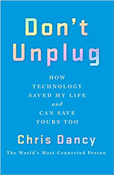 Don't Unplug: How Technology Saved My Life and Can Save Yours Too [Hardcover] Cover