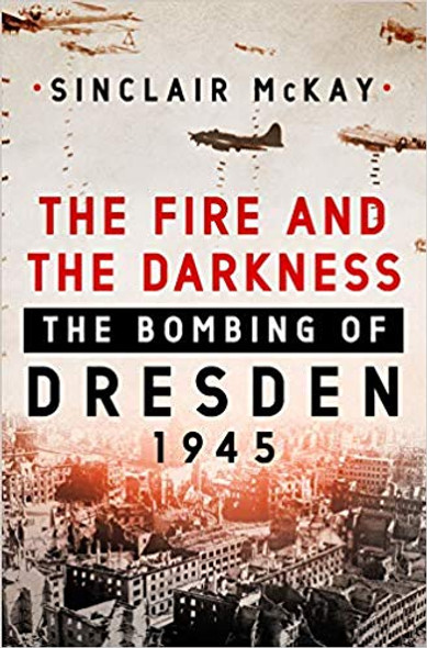 The Fire and the Darkness: The Bombing of Dresden, 1945 [Hardcover] Cover