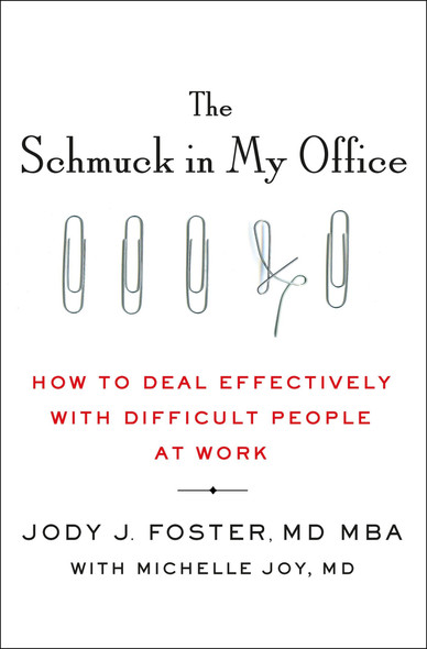 The Schmuck in My Office: How to Deal Effectively with Difficult People at Work [Hardcover] Cover