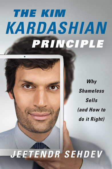 The Kim Kardashian Principle: Why Shameless Sells (and How to Do It Right) [Hardcover] Cover