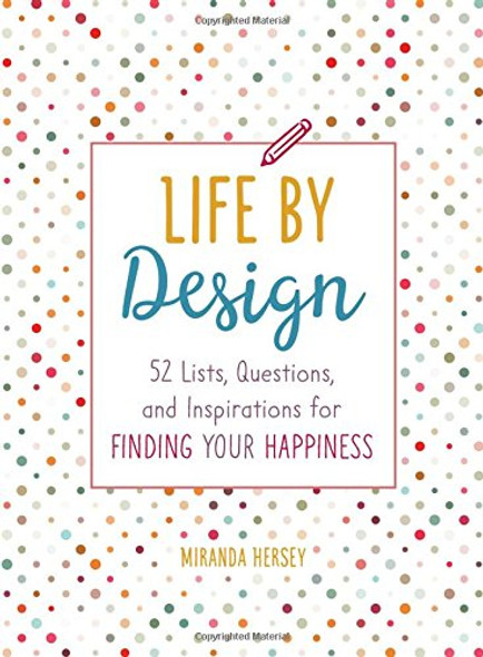 Life by Design: 52 Lists, Questions, and Inspirations for Finding Your Happiness [Paperback] Cover