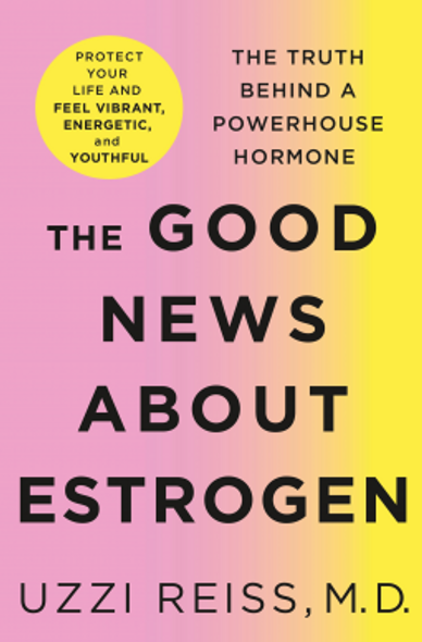 The Good News about Estrogen: The Truth Behind a Powerhouse Hormone [Hardcover] Cover