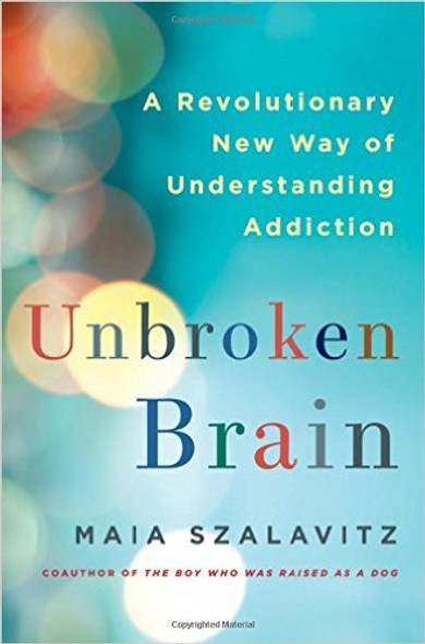 Unbroken Brain: A Revolutionary New Way of Understanding Addiction [Hardcover] Cover