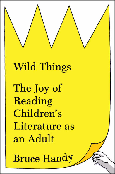 Wild Things: The Joy of Reading Children's Literature as an Adult [Hardcover] Cover