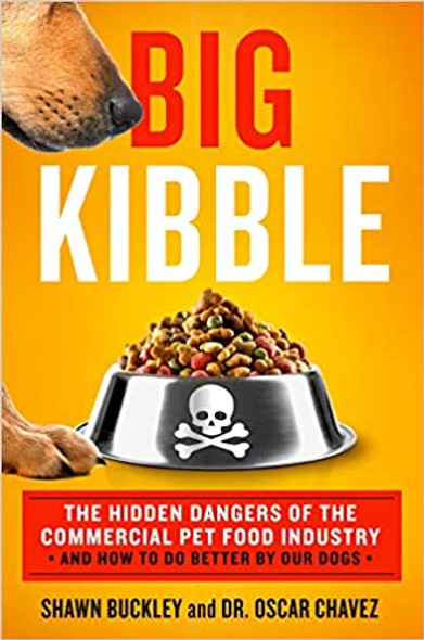 Big Kibble: The Hidden Dangers of the Commercial Pet Food Industry and How to Do Better by Our Dogs [Hardcover] Cover