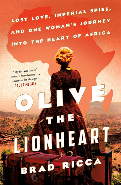 Olive the Lionheart: Lost Love, Imperial Spies, and One Woman's Journey Into the Heart of Africa [Hardcover] Cover