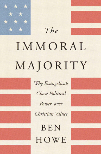 The Immoral Majority: Why Evangelicals Chose Political Power Over Christian Values [Paperback] Cover