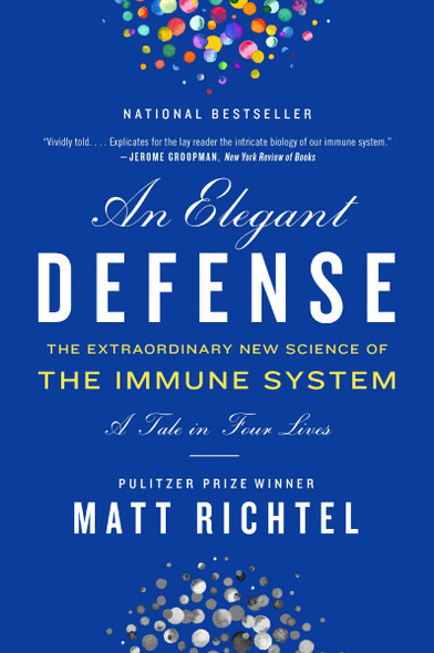 An Elegant Defense: The Extraordinary New Science of the Immune System: A Tale in Four Lives [Paperback] Cover