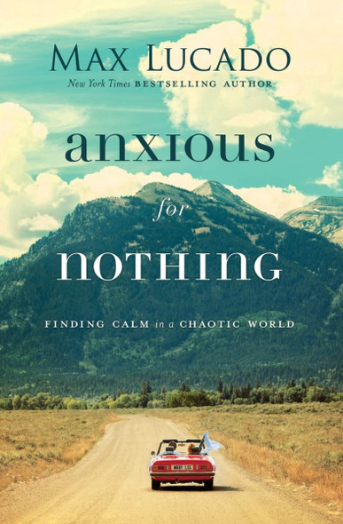 Anxious for Nothing: Finding Calm in a Chaotic World [Paperback] Cover