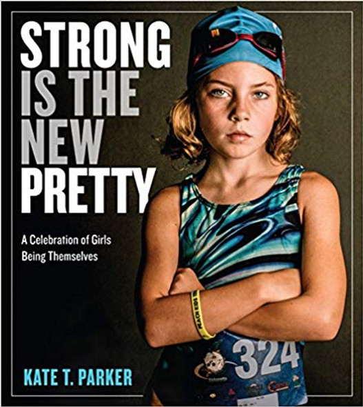 Strong Is the New Pretty: A Celebration of Girls Being Themselves [Hardcover] Cover