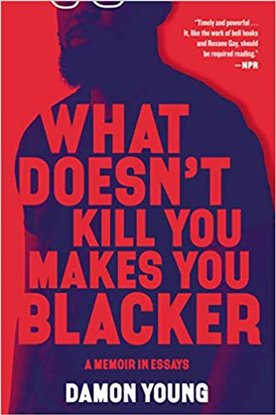 What Doesn't Kill You Makes You Blacker: A Memoir in Essays [Paperback] Cover