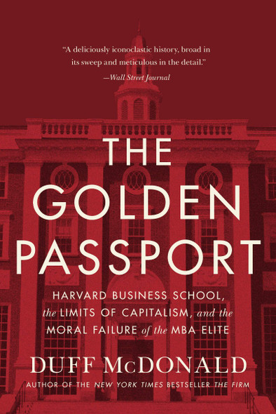 The Golden Passport: Harvard Business School, the Limits of Capitalism, and the Moral Failure of the MBA Elite [Paperback] Cover