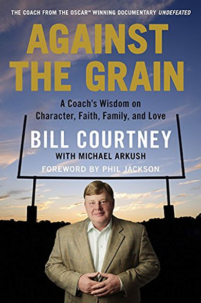 Against the Grain: A Coach's Wisdom on Character, Faith, Family, and Love [Hardcover] Cover