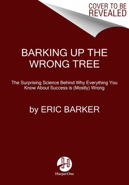 Barking Up the Wrong Tree: The Surprising Science Behind Why Everything You Know about Success Is (Mostly) Wrong [Hardcover] Cover