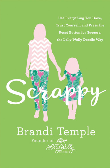 Scrappy: Use Everything You Have, Trust Yourself, and Press the Reset Button for Success, the Lolly Wolly Doodle Way [Hardcover] Cover