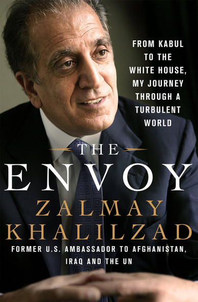 The Envoy: From Kabul to the White House, My Journey Through a Turbulent World [Hardcover] Cover