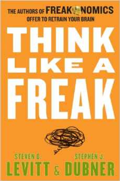 Think Like a Freak: The Authors of Freakonomics Offer to Retrain Your Brain [Hardcover] Cover