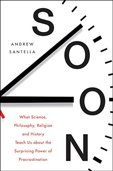 Soon: An Overdue History of Procrastination, from Leonardo and Darwin to You and Me [Hardcover] Cover