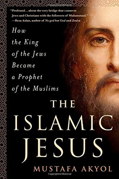 The Islamic Jesus: How the King of the Jews Became a Prophet of the Muslims [Hardcover] Cover