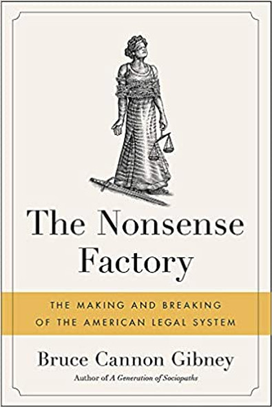 The Nonsense Factory: The Making and Breaking of the American Legal System [Paperback] Cover