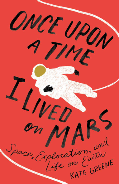 Once Upon a Time I Lived on Mars: Space, Exploration, and Life on Earth [Paperback] Cover