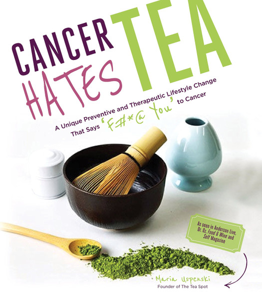 Cancer Hates Tea: A Unique Preventive and Therapeutic Lifestyle Change That Says F&*% You to Cancer [Paperback] Cover