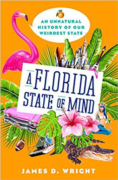 A Florida State of Mind: An Unnatural History of Our Weirdest State [Hardcover] Cover