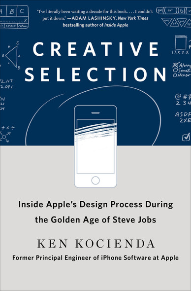 Creative Selection: Inside Apple's Design Process During the Golden Age of Steve Jobs [Hardcover] Cover