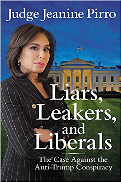 Liars, Leakers, and Liberals: The Case Against the Anti-Trump Conspiracy [Paperback] Cover
