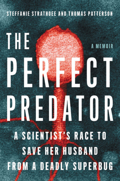 The Perfect Predator: A Scientist's Race to Save Her Husband from a Deadly Superbug: A Memoir [Paperback] Cover