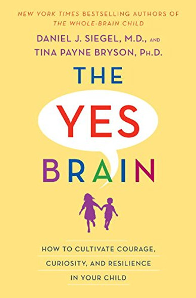 The Yes Brain: How to Cultivate Courage, Curiosity, and Resilience in Your Child [Hardcover] Cover