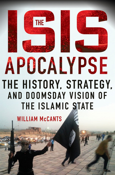 The Isis Apocalypse: The History, Strategy, and Doomsday Vision of the Islamic State [Hardcover] Cover
