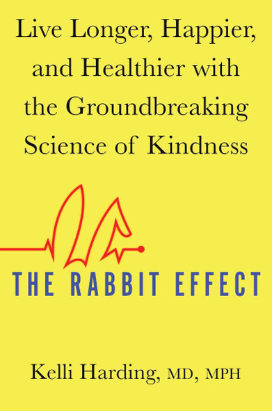 The Rabbit Effect: Live Longer, Happier, and Healthier with the Groundbreaking Science of Kindness [Hardcover] Cover