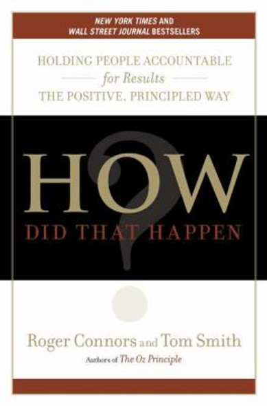 How Did That Happen?: Holding People Accountable for Results the Positive, Principled Way [Hardcover] Cover