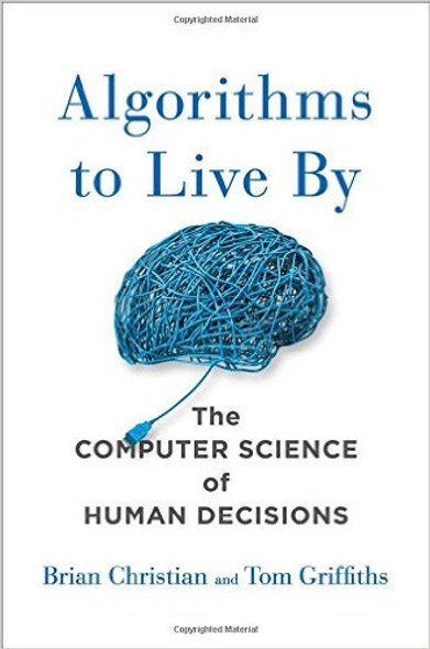 Algorithms to Live by: The Computer Science of Human Decisions [Hardcover] Cover