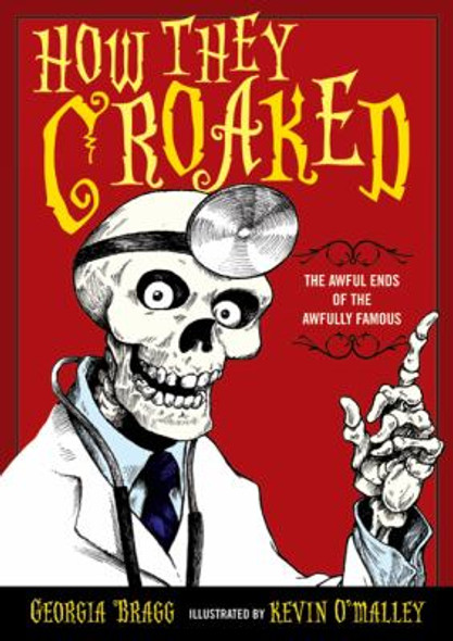 How They Croaked: The Awful Ends of the Awfully Famous [Hardcover] Cover
