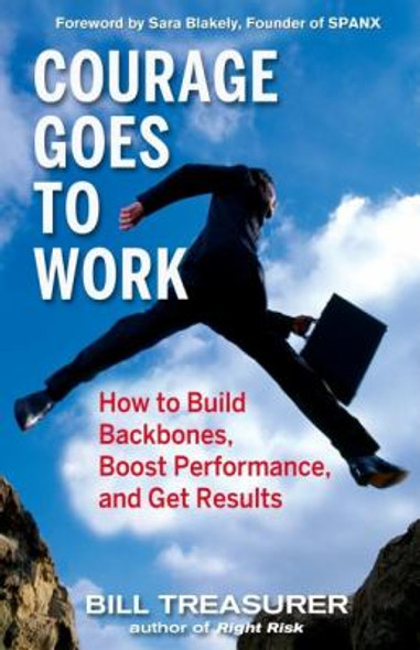 Courage Goes to Work: How to Build Backbones, Boost Performance, and Get Results [Hardcover] Cover