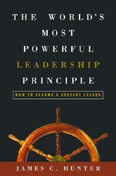 The World's Most Powerful Leadership Principle: How to Become a Servant Leader [Hardcover] Cover