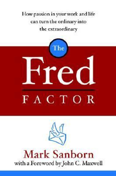 The Fred Factor: How Passion in Your Work and Life Can Turn the Ordinary into the Extraordinary [Hardcover] Cover