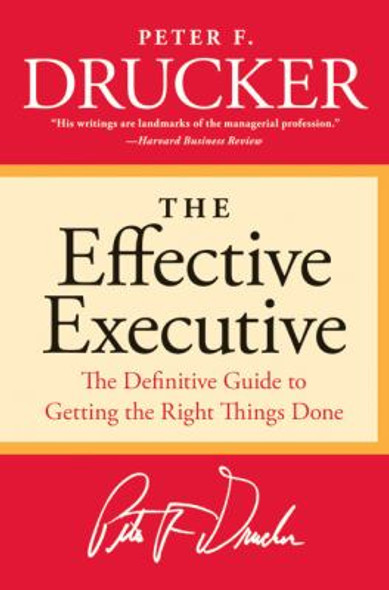 The Effective Executive: The Definitive Guide to Getting the Right Things Done [Paperback] Cover