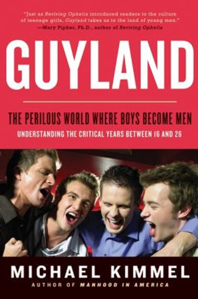 Guyland: The Perilous World Where Boys Become Men [Paperback] Cover
